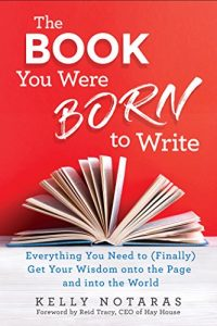 The Book You Were Born to Write by Kelly Notaras